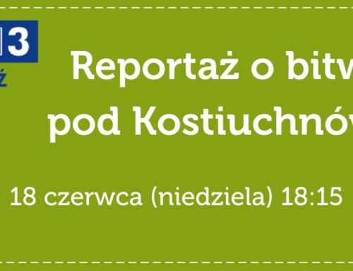 Zapraszamy do oglądania reportażu o bitwie pod Kostiuchnówką na TVP 3 Łódź